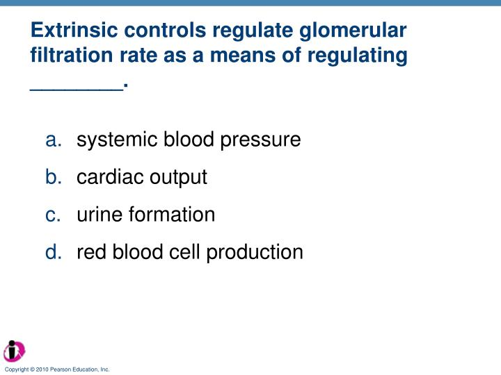Extrinsic controls regulate glomerular filtration rate as a means of regulating ________.