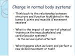 change in normal body systems