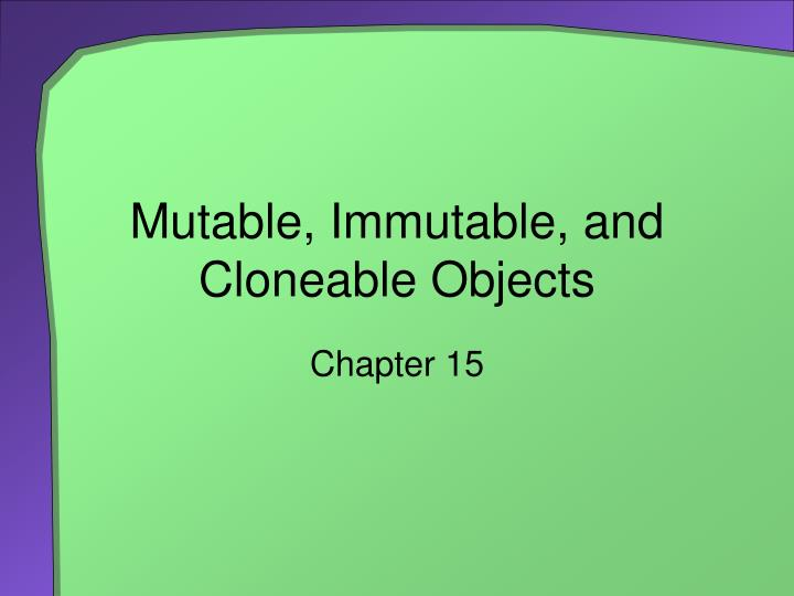 mutable immutable and cloneable objects n.