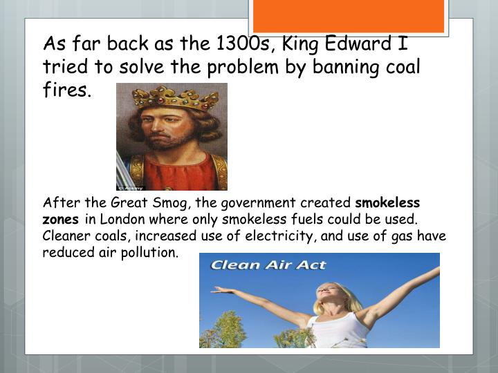 As far back as the 1300s, King Edward I tried to solve the problem by banning coal fires.