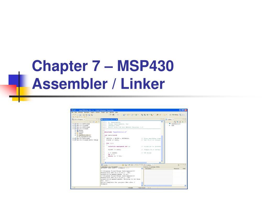 PPT - Chapter 7 – MSP430 Assembler / Linker PowerPoint Presentation