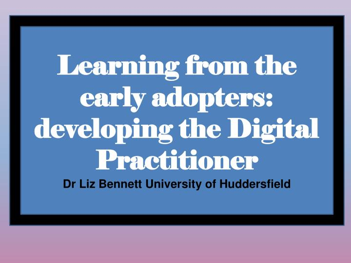 learning from the early adopters the digital practitioner framework n.