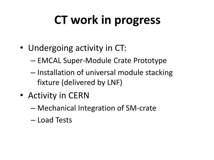 CT work in progress