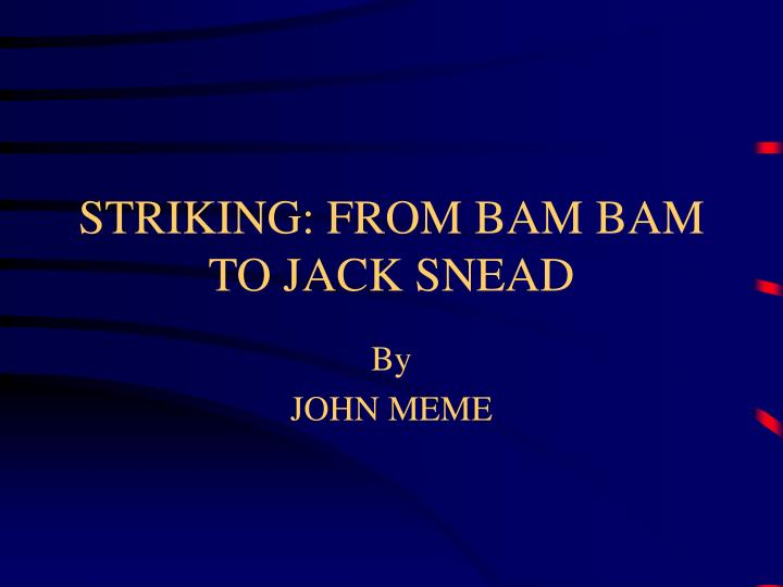 striking from bam bam to jack snead n.