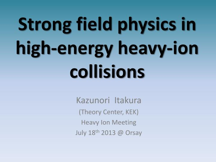 strong field physics in high energy heavy ion collisions n.