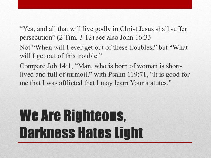 """""""Yea, and all that will live godly in Christ Jesus shall suffer persecution"""" (2 Tim. 3:12) see also John 16:33"""