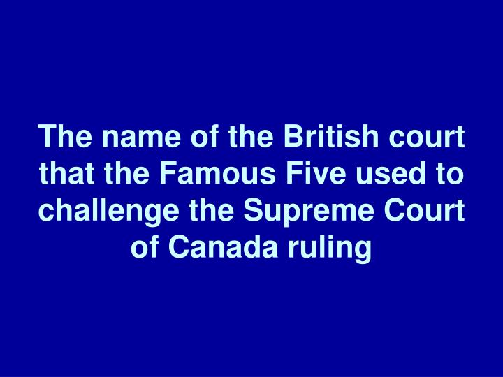 The name of the British court that the Famous Five used to challenge the Supreme Court of Canada ruling