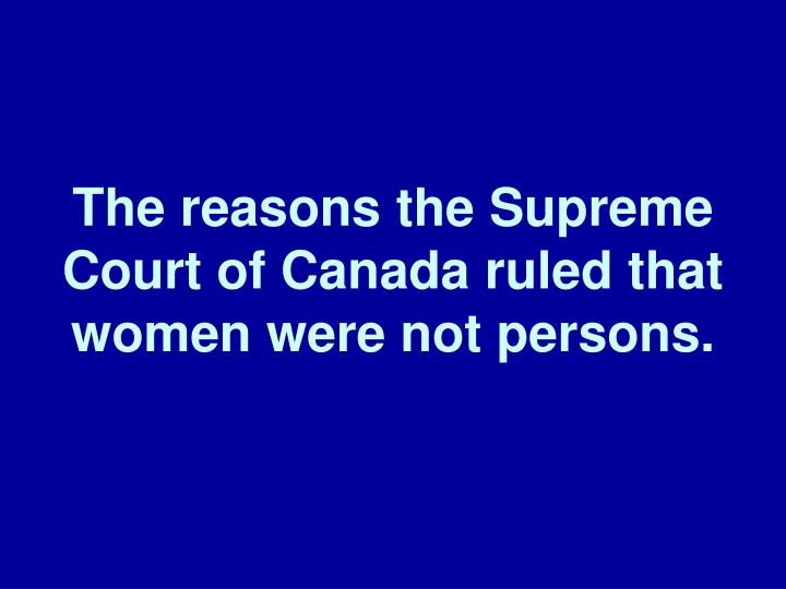 The reasons the Supreme Court of Canada ruled that women were not persons.