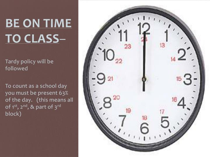 BE ON TIME TO CLASS