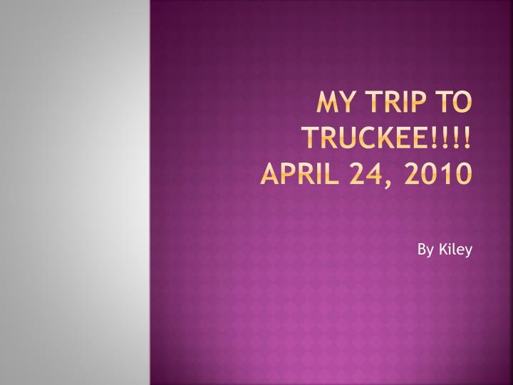 My trip to truckee april 24 2010