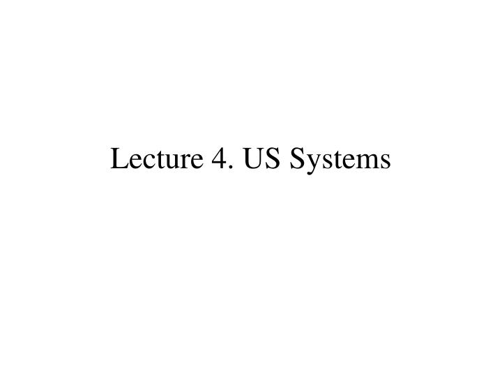 lecture 4 us systems n.