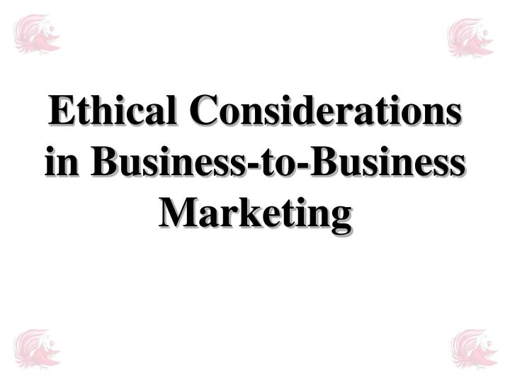 ethical considerations in business to business marketing n.