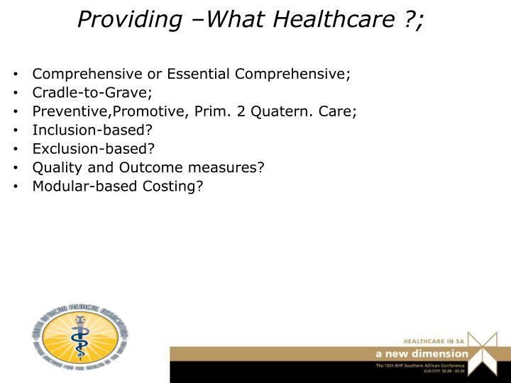 Providing –What Healthcare ?;