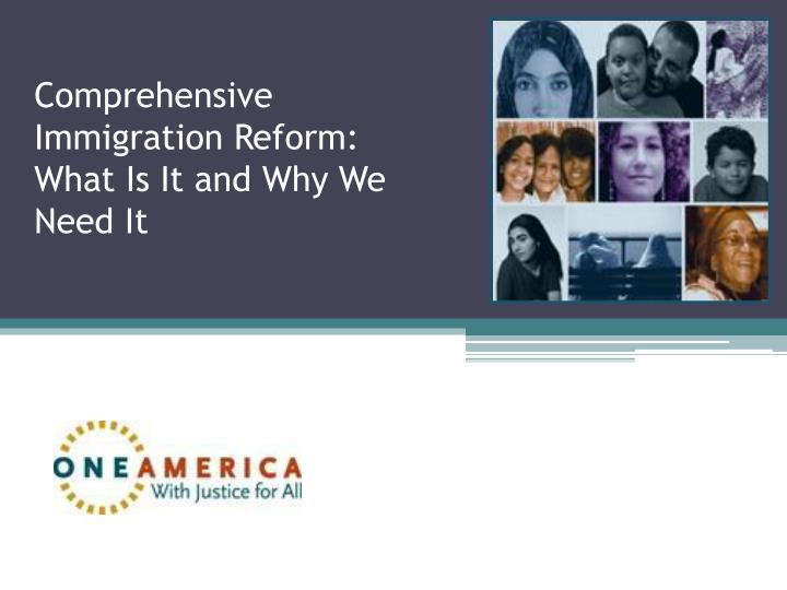 comprehensive immigration reform what is it and why we need it n.