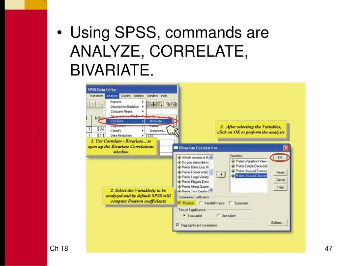 Using SPSS, commands are ANALYZE, CORRELATE, BIVARIATE.