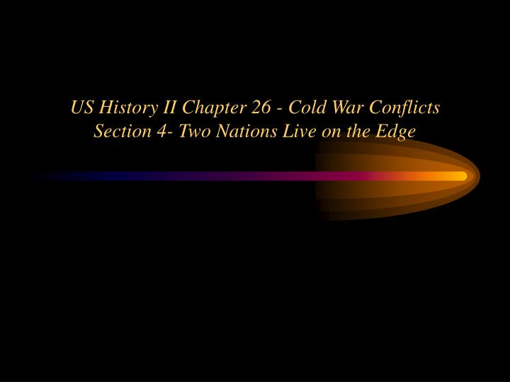 us history ii chapter 26 cold war conflicts section 4 two nations live on the edge n.