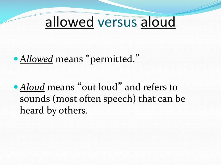 Allowed versus aloud