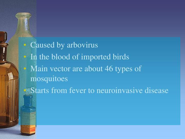 Caused by arbovirus