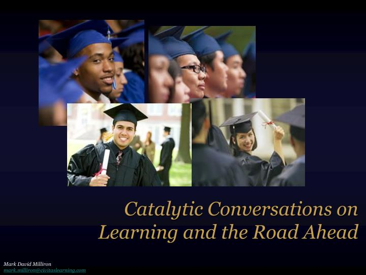 catalytic conversations on learning and the road ahead n.