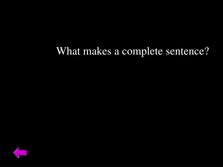 What makes a complete sentence?