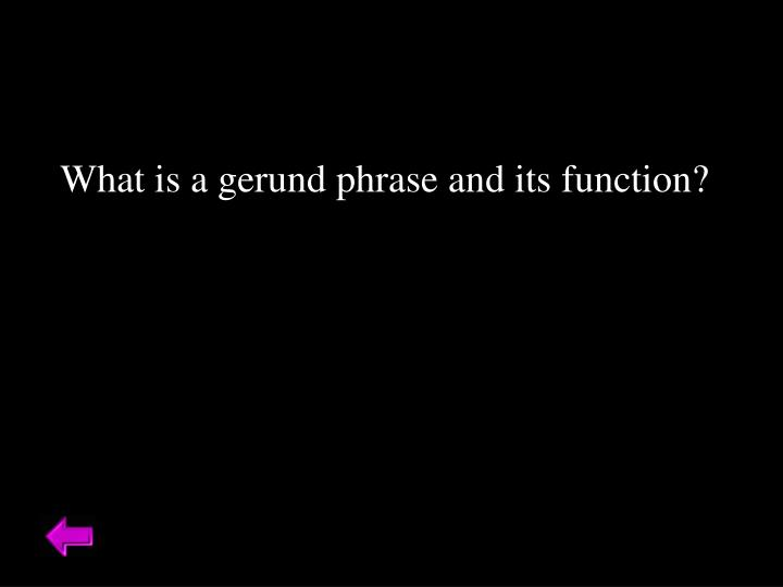 What is a gerund phrase and its function?