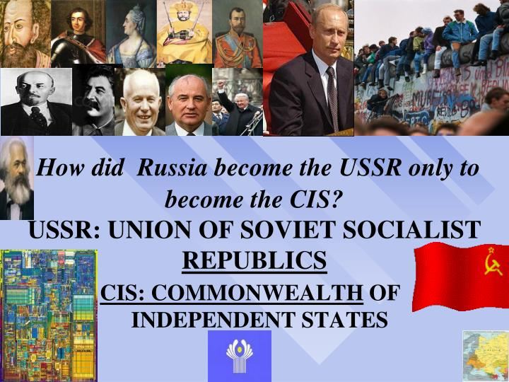 how did russia become the ussr only to become the cis ussr union of soviet socialist republics n.