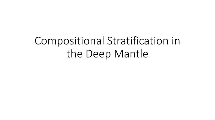 compositional stratification in the deep mantle n.