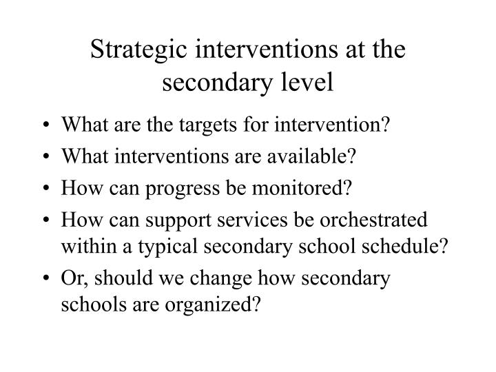 Strategic interventions at the secondary level