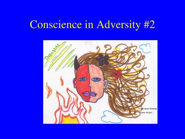 Conscience in Adversity #2