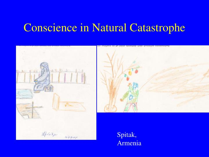 Conscience in Natural Catastrophe