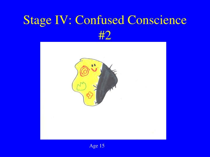 Stage IV: Confused Conscience #2