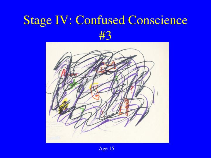 Stage IV: Confused Conscience #3