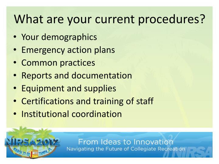 What are your current procedures?