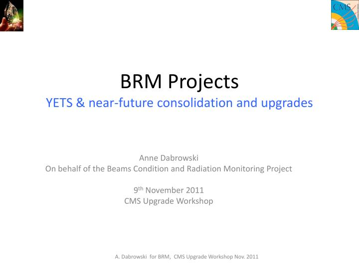 brm projects yets near future consolidation and upgrades n.