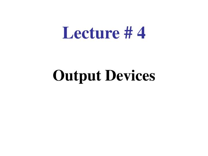lecture 4 output devices n.