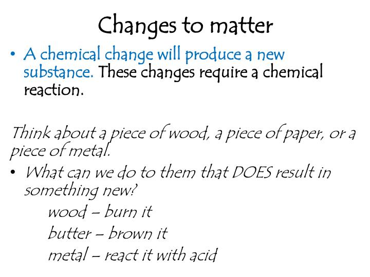 Changes to matter