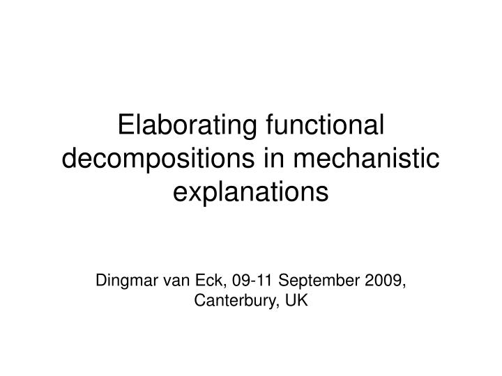 elaborating functional decompositions in mechanistic explanations n.