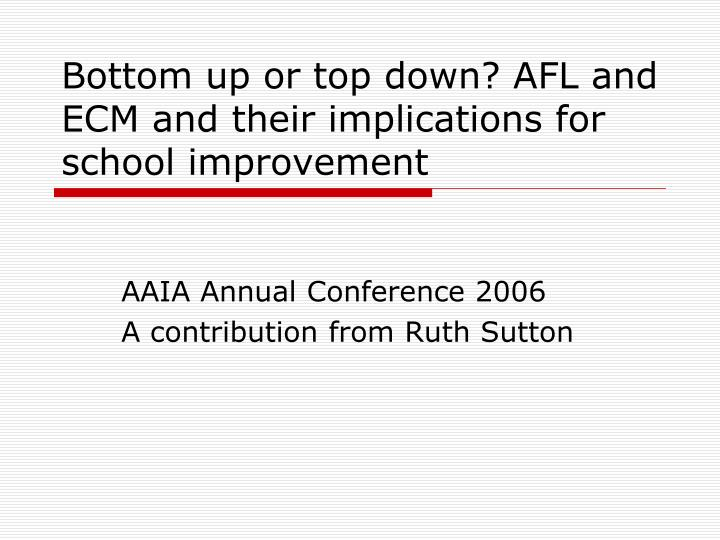 Bottom up or top down afl and ecm and their implications for school improvement