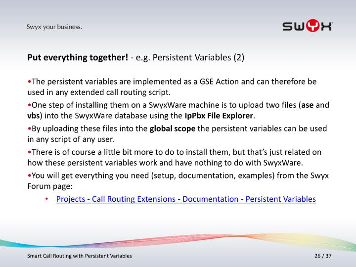 The persistent variables are implemented as a GSE Action and can therefore be used in any extended call routing script.