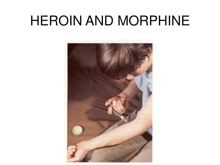 HEROIN AND MORPHINE