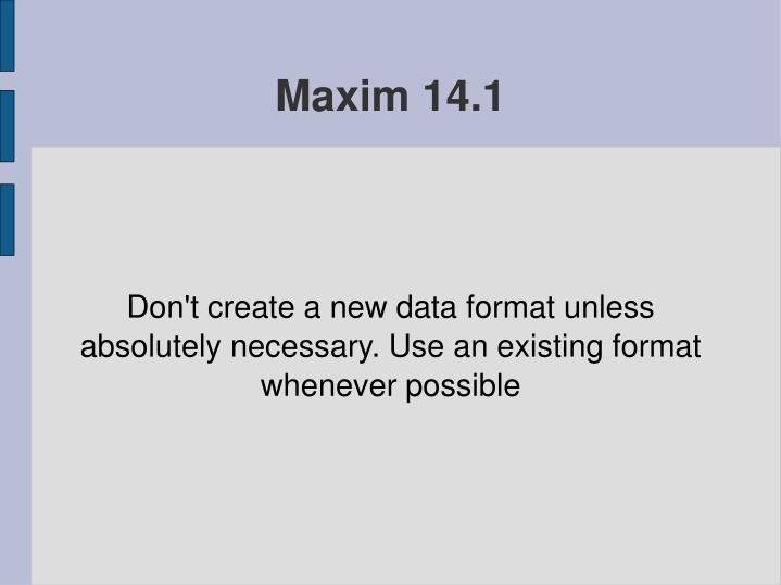 Don't create a new data format unless absolutely necessary. Use an existing format whenever possible