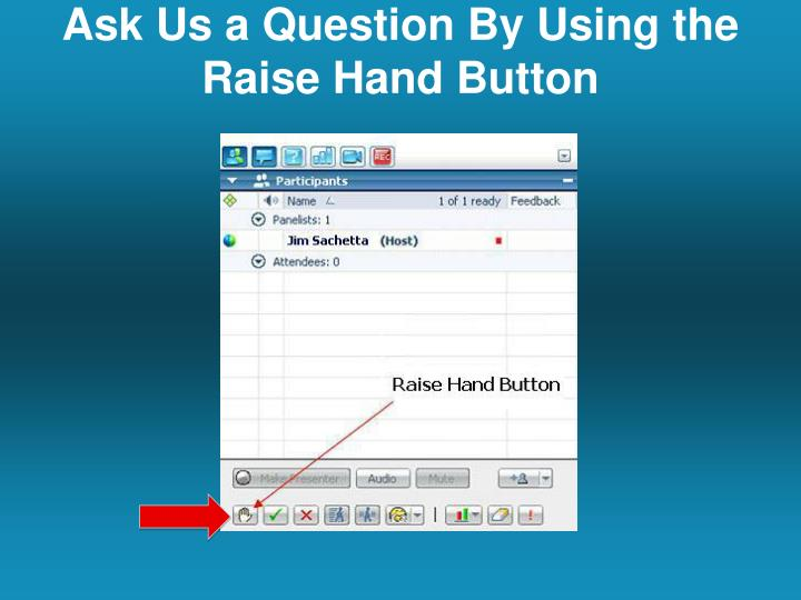 Ask Us a Question By Using the Raise Hand Button