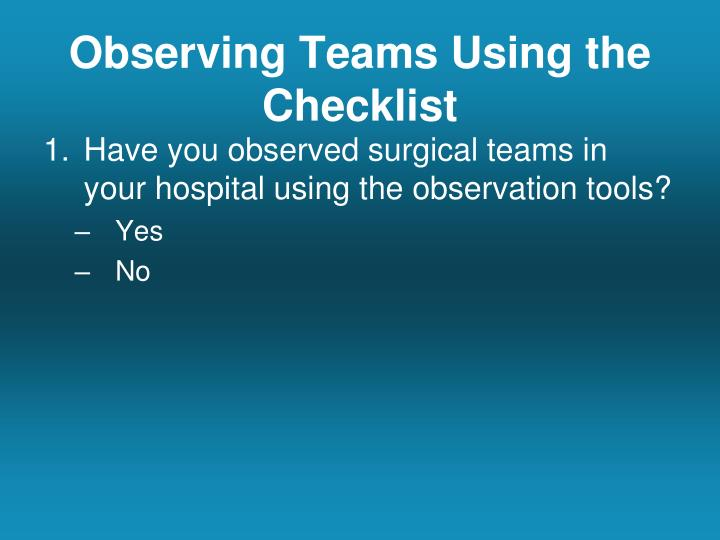 Observing Teams Using the Checklist
