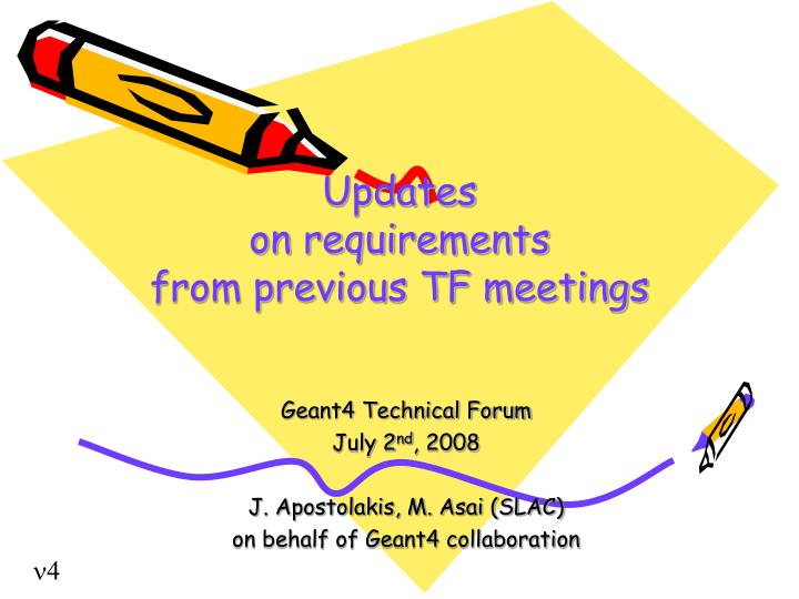 geant4 technical forum july 2 nd 2008 j apostolakis m asai slac on behalf of geant4 collaboration n.