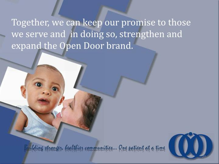 Together, we can keep our promise to those we serve and  in doing so, strengthen and expand the Open Door brand.