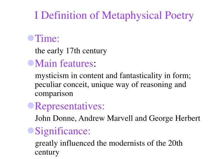 characteristics of metaphysical poetry Metaphysical poets is a term coined by poet & critic samuel johnson, who describes a loose group of english lyric poets of the 17th century read this article to know about the meaning of metaphysical poetry, its main characteristics and the metaphysical poets, john donne, andrew marvell, herbert.