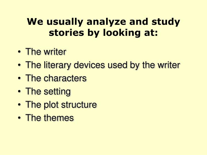 we usually analyze and study stories by looking at n.
