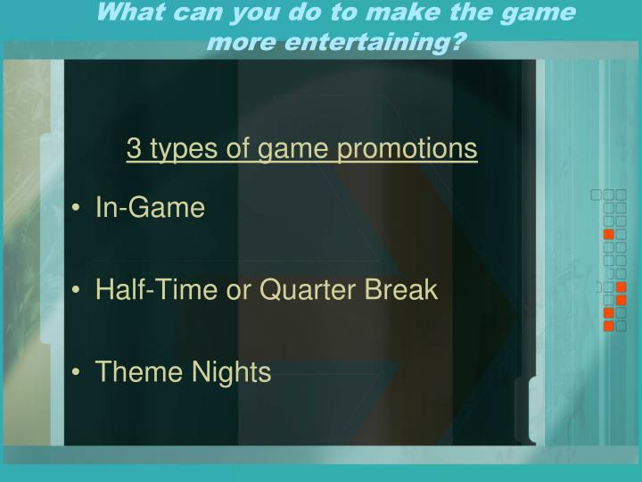 What can you do to make the game more entertaining