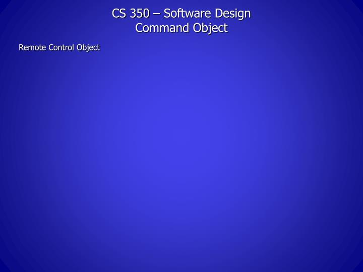 cs 350 software design command object n.