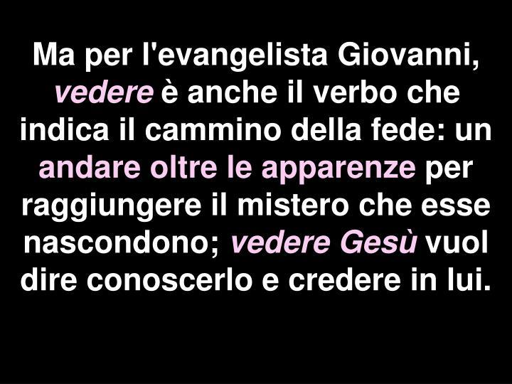 Ma per l'evangelista Giovanni,